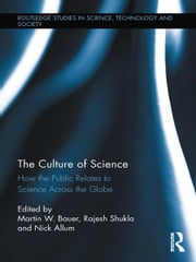 The Culture of Science - How the Public Relates to Science Across the Globe ebook by Martin W. Bauer,Rajesh Shukla,Nick Allum