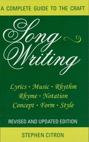Songwriting - A Complete Guide to the Craft ebook by Stephen Citron