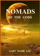 Nomads of the Gods ebook by Gary Mark Lee