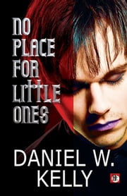 No Place for Little Ones ebook by Daniel W. Kelly