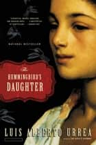 The Hummingbird's Daughter ebook by Luis Alberto Urrea