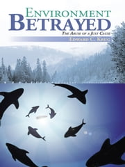 Environment Betrayed - The Abuse of a Just Cause ebook by Edward C. Krug
