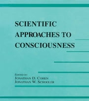 Scientific Approaches to Consciousness ebook by Jonathan D. Cohen,Jonathan W. Schooler