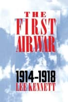 The First Air War ebook by Lee Kennett