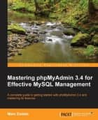 Mastering phpMyAdmin 3.4 for Effective MySQL Management ebook by Marc Delisle