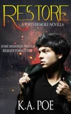 Restore: A Forevermore Novella (Forevermore 5.5) ebook by K.A. Poe