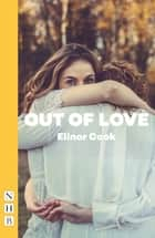 Out of Love (NHB Modern Plays) ebook by Elinor Cook