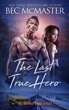 The Last True Hero - Burned Lands Alpha Wolf Shifter Romance ebook by Bec McMaster