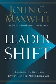 Leadershift - The 11 Essential Changes Every Leader Must Embrace eBook by John C. Maxwell
