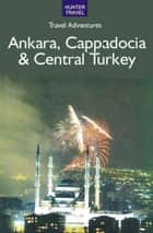 Ankara, Cappadocia & Central Turkey ebook by Samantha Lafferty