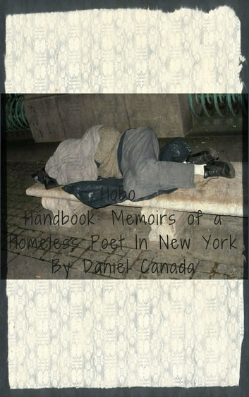 Hobo Handbook: Memoirs of a Homeless Poet in New York ebook by Daniel Canada