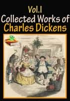 The Collected Works of Charles Dickens (10 Works) Vol.I ebook by Charles Dickens