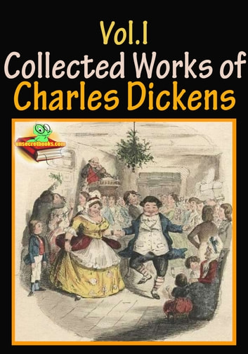 The Collected Works of Charles Dickens (10 Works) Vol.I - (Oliver Twist, The Pickwick Papers, The Battle of Life, A Christmas Carol, Plus More!) ebook by Charles Dickens