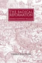 The Radical Reformation ebook by George Huntston Williams
