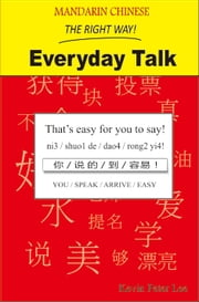 Mandarin Chinese The Right Way! Everyday Talk ebook by Kevin Peter Lee