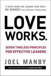 Love Works - Seven Timeless Principles for Effective Leaders ebook by Joel Manby