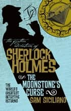 「The Further Adventures of Sherlock Holmes - The Moonstone's Curse」(Sam Siciliano著)