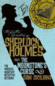 The Further Adventures of Sherlock Holmes - The Moonstone's Curse ebook by Sam Siciliano