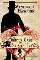 The Curious Case of Simon Todd ebook by Vanessa C. Hawkins