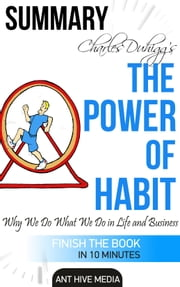 Charles Duhigg's The Power of Habit: Why We Do What We Do in Life and Business | Summary ebook by Ant Hive Media