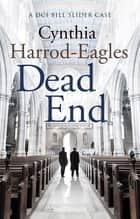 Dead End - A Bill Slider Mystery (4) ebook by Cynthia Harrod-Eagles