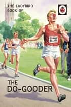 The Ladybird Book of The Do-Gooder ebook by Jason Hazeley, Joel Morris