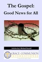 The Gospel: Good News for All ebook by J. Michael Feazell