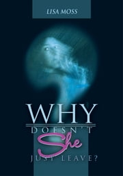 Why Doesn't She Just Leave? ebook by Lisa Moss