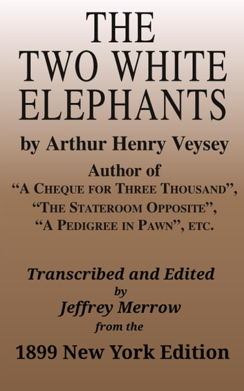 The Two White Elephants ebook by Arthur Henry Veysey