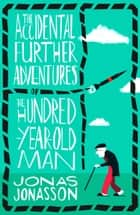 The Accidental Further Adventures of the Hundred-Year-Old Man ebook by Jonas Jonasson, Rachel Willson-Broyles