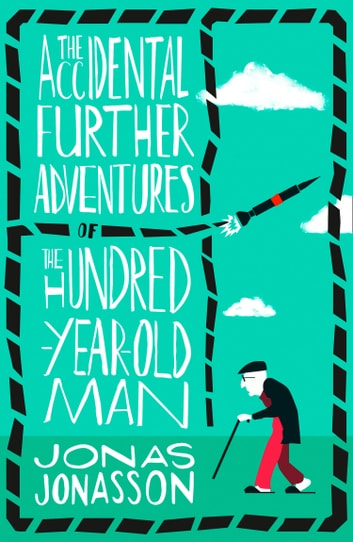 The Accidental Further Adventures of the Hundred-Year-Old Man ebook by Jonas Jonasson