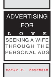 Advertising for Love - Seeking a Wife Through the Personal Ads ebook by David P. Kronheim