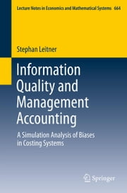 Information Quality and Management Accounting - A Simulation Analysis of Biases in Costing Systems ebook by Stephan Leitner