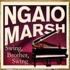 Swing, Brother, Swing audiobook by Ngaio Marsh