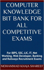 Computer Knowledge Bit Bank for All Competitive Exams ebook by Mohmmad Khaja Shareef
