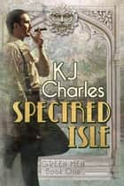 Spectred Isle - Green Men, #1 ebook by KJ Charles