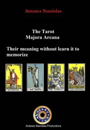The Tarot, Major Arcana, their meaning without learn it to memorize ebook by Antares Stanislas