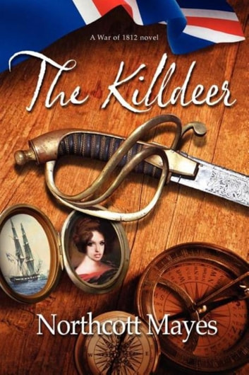 The Killdeer - An American novel set during the War of 1812 ebook by Northcott Mayes