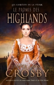 Le Promis des Highlands - une romance historique ebook by Tanya Anne Crosby,Emma Cazabonne
