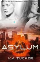 Asylum (Causal Enchantment, #2) ebook by K.A. Tucker