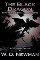 The Black Dragon ebook by W. D. Newman