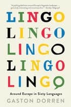 Lingo - Around Europe in Sixty Languages ebook by Gaston Dorren