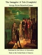 The Smuggler: A Tale (Complete) ebook by George Payne Rainsford James