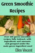 Green Smoothie Recipes ebook by Ellen Vincent