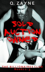 SOLD AUCTION OWNED—The Billionaires Club Books 1-3 ebook by Q. Zayne