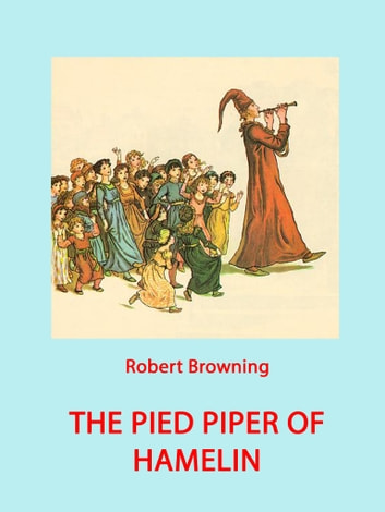 The Pied Piper Of Hamelin - (illustrated) ebook by Robert Browning