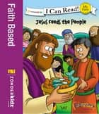 The Beginner's Bible Jesus Feeds the People eBook by Zondervan