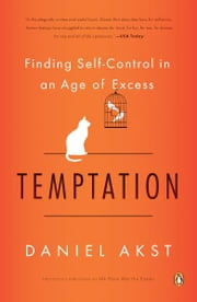 Temptation - Finding Self-Control in an Age of Excess ebook by Daniel Akst