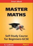 Master Maths: Trigonometry, Pythagoras, Arc, Sin Cos Rules ebook by G Ludinski