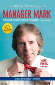 The World According to Manager Mark - Life, Love and Torquay ebook by Mark Jenkins
